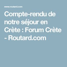 Compte-rendu de notre séjour en Crète  : Forum Crète - Routard.com