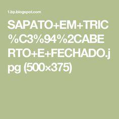 SAPATO+EM+TRIC%C3%94%2CABERTO+E+FECHADO.jpg (500×375)