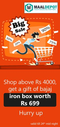 Big Sale!! Shop at www.maaldepot.com worth Rs.4000 or above it and get a free Bajaj Iron Box worth Rs.699. To place orders,call or whatsapp to 9019156789