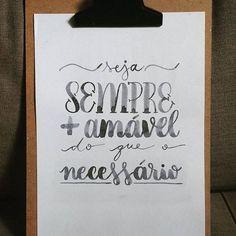 """Seja sempre mais amável do que o necessário"" - 27/10/16 #lettering #letteringbr #brushlettering #handlettering #brushpen #watercolor #waterbrush #ecoline #challange #octoberchallange #day27"