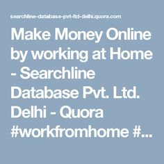 Make Money Online by working at Home - Searchline Database Pvt. Ltd. Delhi - Quora #workfromhome  #workathome  #makemoneyfromhome  #workingmom #ahmedabad #pune #delhi #mumbai #india