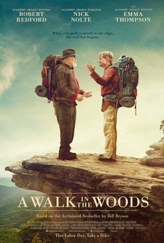 A Walk in the Woods - R - September 2, 2015 - Director: Ken Kwapis - Michael Arndt (as Rick Kerb), Bill Holderman, Bill Bryson - Stars: Robert Redford, Nick Nolte, Emma Thompson - After spending two decades in England, Bill Bryson returns to the U.S., where he decides the best way to connect with his homeland is to hike the Appalachian Trail with one of his oldest friends. - ADVENTURE / COMEDY / DRAMA