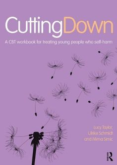 Cutting Down: A CBT workbook for treating young people who self-harm.