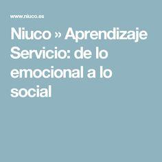 Niuco  » Aprendizaje Servicio: de lo emocional a lo social