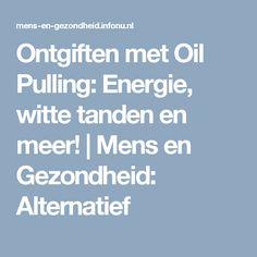 Ontgiften met Oil Pulling: Energie, witte tanden en meer! | Mens en Gezondheid: Alternatief