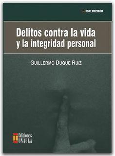 Delitos contra la vida y la integridad personal –Guillermo Duque Ruiz–Ediciones UNAULA  -  http://www.librosyeditores.com/tiendalemoine/2989-delitos-contra-la-vida-y-la-integridad-personal.html  -  Editores y distribuidores.