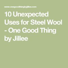 10 Unexpected Uses for Steel Wool - One Good Thing by Jillee