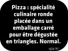 Pizza : spécialité culinaire ronde placée dans un emballage carré pour être dégustée en triangles. Normal.