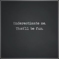 Strength Quotes : Underestimate me. That'll be fun.