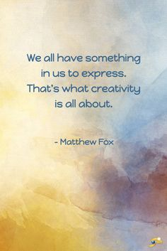 """We all have something in us to express. That's what creativity is all about."" - Matthew Fox #inspiration #InspirationalQuotes #motivationalquotes http://theshiftnetwork.com/?utm_source=pinterest&utm_medium=social&utm_campaign=quote"