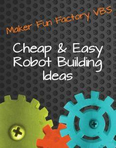 Cheap & Easy Robot Building Ideas - Maker Fun Factory VBS - Borrowed BlessingsBorrowed Blessings