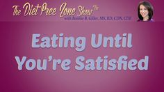 Should you eat until you are full? Nope. Watch this episode of The Diet Free Zone Show to learn why.