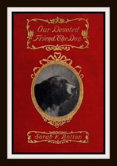 "Vintage Book Cover ""Our Devoted Friend, the Dog"" by Sarah K. Bolton published 1901-  Giclee Art Print on Canvas by RosiesVintagePress on Etsy https://www.etsy.com/listing/124456746/vintage-book-cover-our-devoted-friend"