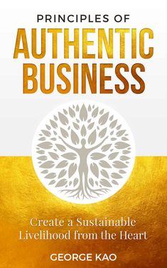Principles of Authentic Business: Create a Sustainable Livelihood from the Heart (English Edition) eBook: Kao, George: Amazon.de: Kindle Store 10 Year Plan, The Marketing, Sustainability, This Book, Business, English, Create, Heart, Revolution