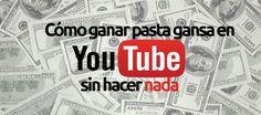 ¿Cómo te quedas si te digo que puedes ganar mucho dinero en Youtube sin hacer absolutamente nada? Con este post aprenderás a hacerlo ;)  http://gorkamu.com/2016/07/como-ganar-pasta-gansa-en-youtube-sin-hacer-nada/