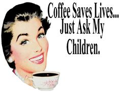 coffee+saves+lives+just+ask+my+children.jpg (1590×1215)