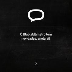 BETA, o Blablablâmetro está cheio de mudanças e elas já estão valendo!