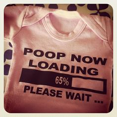 """Poop now loading - 65% Please wait.""  A geek baby bodysuit.    The gift I made to my boyfriend for our daughter's birth. She's gonna be so cute !"