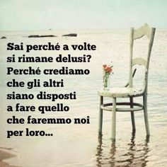 Sai perché a volte si rimane delusi? Best Quotes, Love Quotes, Inspirational Quotes, Wise Sayings, Funny Quotes, Feeling Let Down, Italian Quotes, Life Philosophy, Expressions