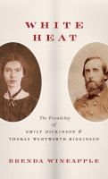 Duke Libraries Catalog: White heat : the friendship of Emily Dickinson and Thomas Wentworth Higginson