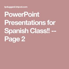 PowerPoint Presentations for Spanish Class!! -- Page 2