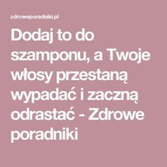 Dodaj to do szamponu, a Twoje włosy przestaną wypadać i zaczną odrastać - Zdrowe poradniki Hair Loss, Hair Hacks, Healthy Skin, Hair Beauty, Tips, Therapy, Diet, Losing Hair, Hair Falling Out