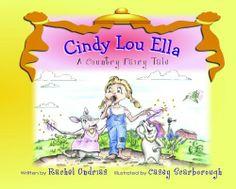Cindy Lou Ella - A Country Fairy Tale by Rachel Ondrias