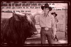 """""""Don't be afraid to go after  what you want to do  and what you want to be.  But don't be afraid  to be willing to pay the price.""""  Lane Frost"""