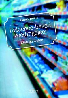 Evidence-based voedingsleer : eten en weten - Patrick Mullie - plaatsnr. 628/127 #Voedingsleer #Evidence-based