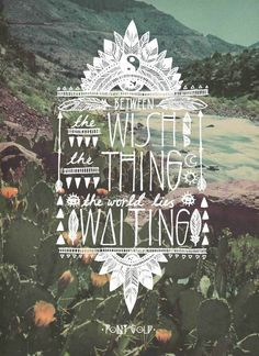 Between the wish and the thing the world lies waiting | boho / hippie quote
