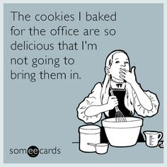 The cookies I baked for the office are so delicious that I'm not going to bring them in. | Workplace Ecard