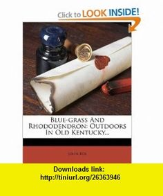 Blue-grass And Rhododendron Outdoors In Old Kentucky... (9781246655889) John Fox , ISBN-10: 1246655888  , ISBN-13: 978-1246655889 ,  , tutorials , pdf , ebook , torrent , downloads , rapidshare , filesonic , hotfile , megaupload , fileserve