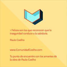«Felices son los que reconocen que la inseguridad conduce a la sabiduría» - Más @Paulo Coelho en http://bit.ly/BiblioCoelho