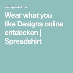Wear what you likeDesigns online entdecken   Spreadshirt