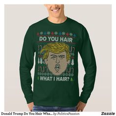 Shop Donald Trump Do You Hair What I Hair Hoodie created by PoliticsPassion. Christmas Tee Shirts, Graphic Sweatshirt, T Shirt, Hoodies, Sweatshirts, Donald Trump, Your Hair, Fitness Models, Tees