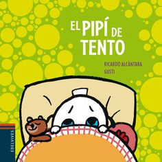 El pipí de Tento.  Alcántara Sgarbi, Ricardo Ilustrador: Gusti. Tento ya no lleva pañales, pero un día se hace pipí en la cama y se avergüenza mucho. Su mamá le explica que es normal y que poco a poco podrá hacer como los mayores.