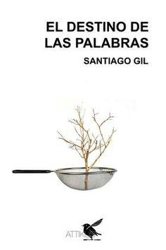 "Título: "" El destino de las palabras"" (novela); autor: Santiago Gil; Url: http://blogdesantiagogil.blogspot.com.es/"