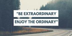 #Be_Extraordinary  #Enjoy_The_Extraoridanry