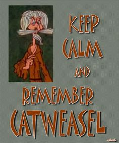 KEEP CALM AND REMEMBER CATWEASEL - created by eleni
