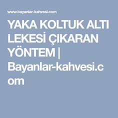 YAKA KOLTUK ALTI LEKESİ ÇIKARAN YÖNTEM | Bayanlar-kahvesi.com