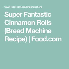 Super Fantastic Cinnamon Rolls (Bread Machine Recipe) | Food.com