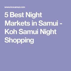 5 Best Night Markets in Samui - Koh Samui Night Shopping