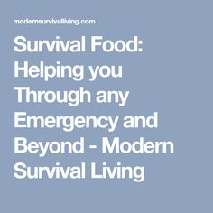 Survival Food: Helping you Through any Emergency and Beyond - Modern Survival Living