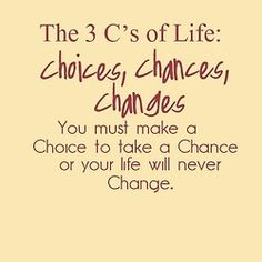 The 3 C's of Life: Choices, Changes, Changes