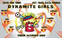 Dynamite Girls B53041  digitally printed vinyl soccer sports team banner. Made in the USA and shipped fast by BannersUSA.  You can easily create a similar banner using our Live Designer where you can manipulate ALL of the elements of ANY template.  You can change colors, add/change/remove text and graphics and resize the elements of your design, making it completely your own creation.