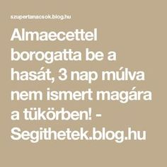 Almaecettel borogatta be a hasát, 3 nap múlva nem ismert magára a tükörben! Good Food, Health Fitness, Blog, Beauty, Beleza, Health And Fitness, Health Foods, Eating Well