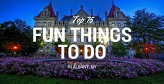 75+ Fun Things to Do in Albany, New York (NY)
