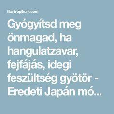 Gyógyítsd meg önmagad, ha hangulatzavar, fejfájás, idegi feszültség gyötör - Eredeti Japán módszer - Filantropikum.com