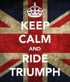 Keep Calm and Ride Triumph