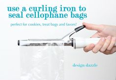 Use a curling iron to heat seal cellophane bags (not plastic bags). This is perfect way to make party favors for cookies, etc.